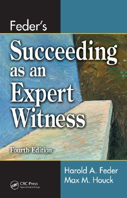 Feder's Succeeding As an Expert Witness By Feder, Harold A./ Houck, Max M. (CON)